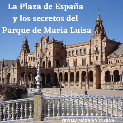 Plaza de España y los secretos del Parque de Maria Luisa. Aníbal González Álvarez-Ossorio. Glorieta de Bécquer. Maria Luisa de Borbón